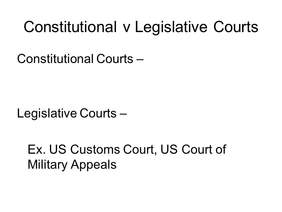 Constitutional v Legislative Courts Constitutional Courts – Legislative Courts – Ex.