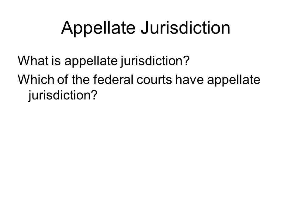 Appellate Jurisdiction What is appellate jurisdiction.