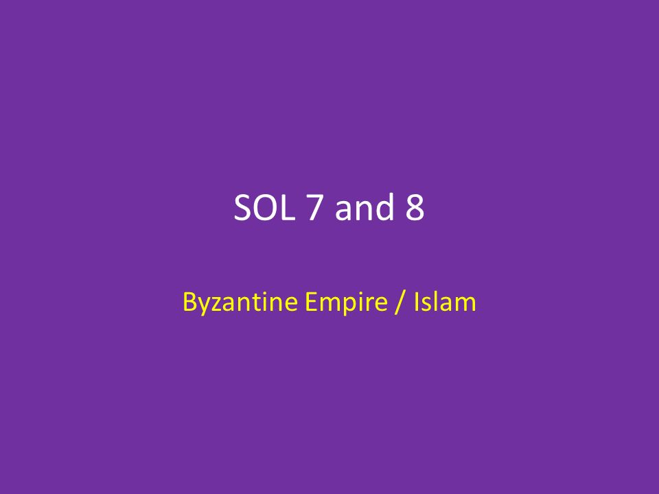 SOL 7 and 8 Byzantine Empire / Islam