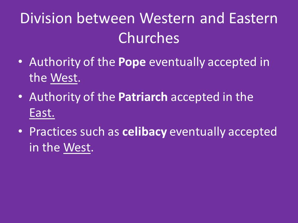 Division between Western and Eastern Churches Authority of the Pope eventually accepted in the West.