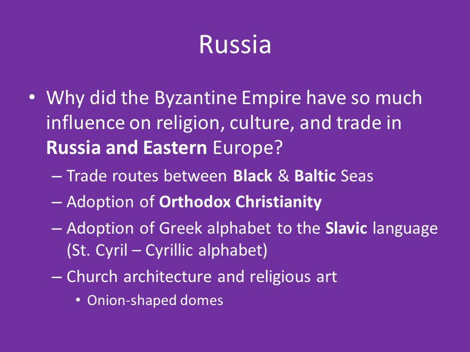 Russia Why did the Byzantine Empire have so much influence on religion, culture, and trade in Russia and Eastern Europe.