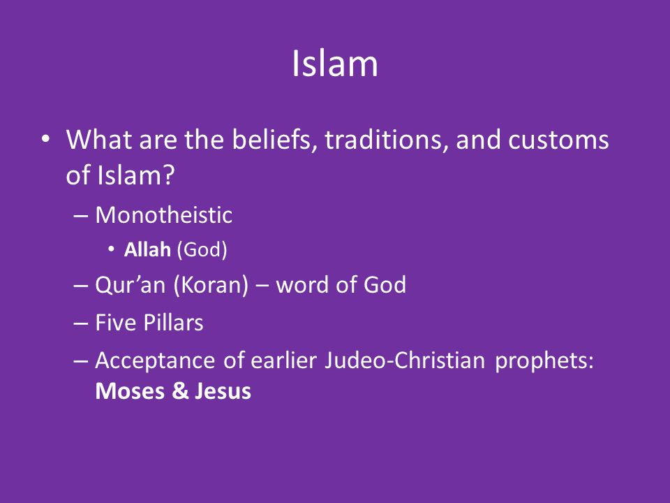 Islam What are the beliefs, traditions, and customs of Islam.