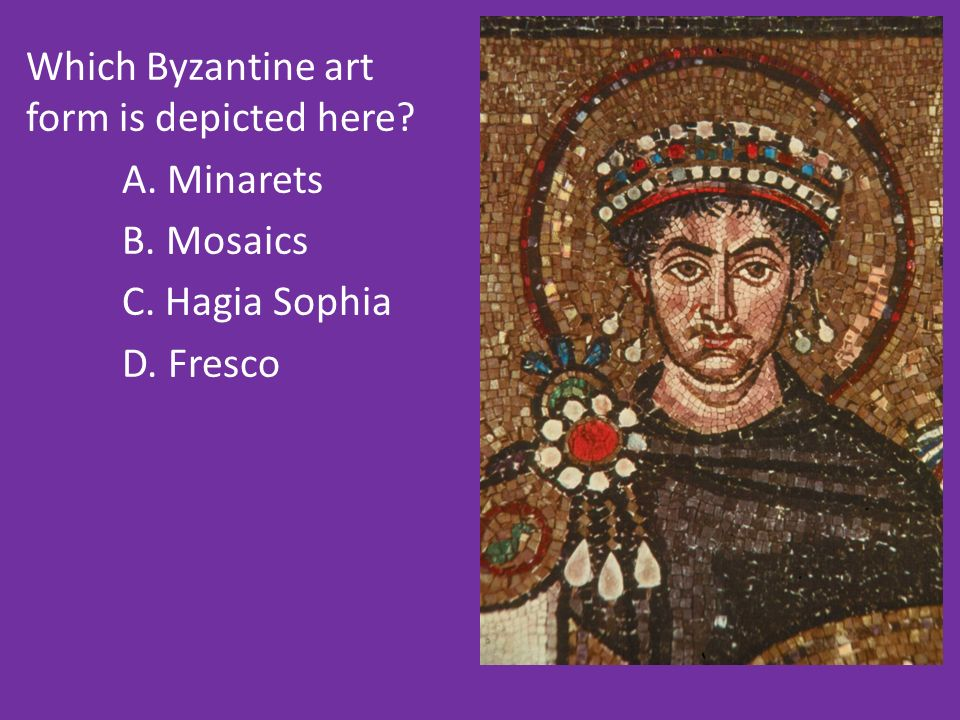 Which Byzantine art form is depicted here A. Minarets B. Mosaics C. Hagia Sophia D. Fresco
