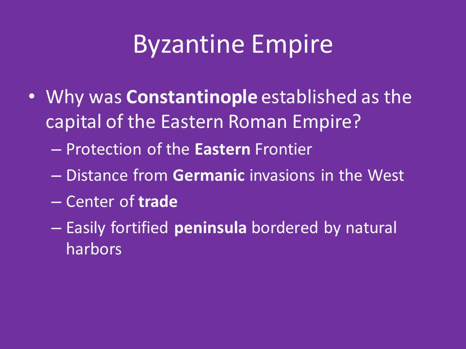 Byzantine Empire Why was Constantinople established as the capital of the Eastern Roman Empire.