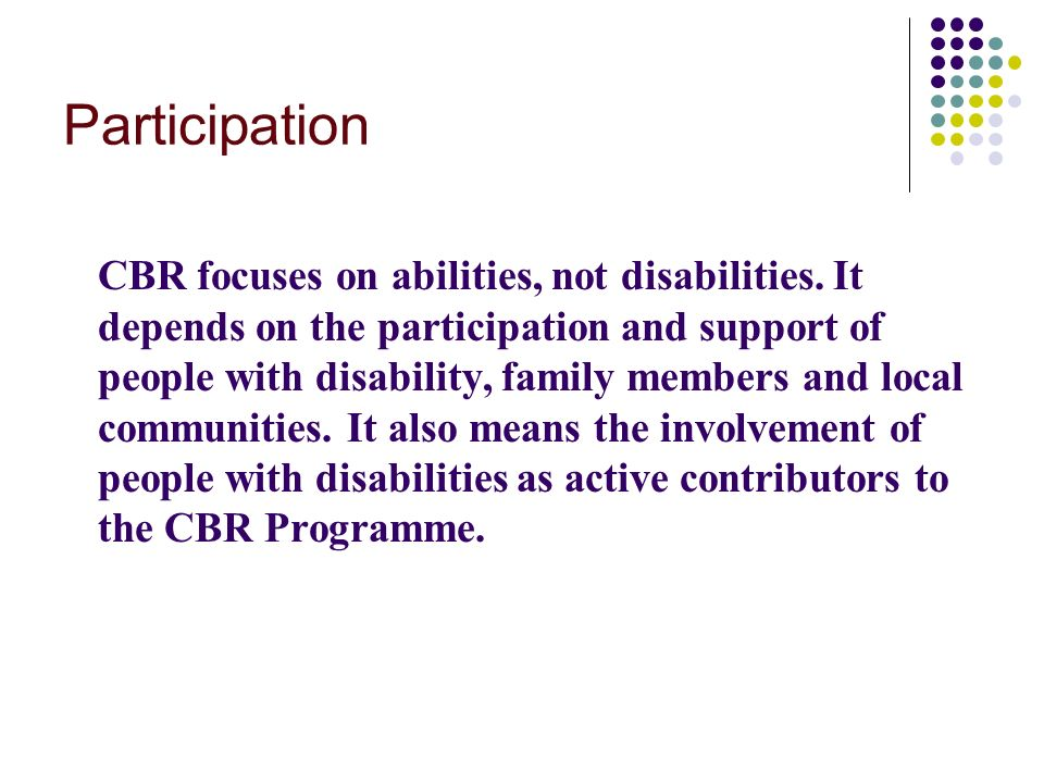 Participation CBR focuses on abilities, not disabilities.