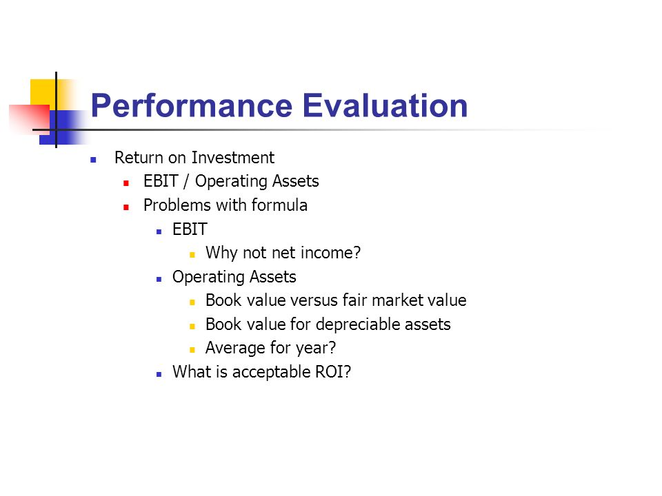 Performance Evaluation Return on Investment EBIT / Operating
