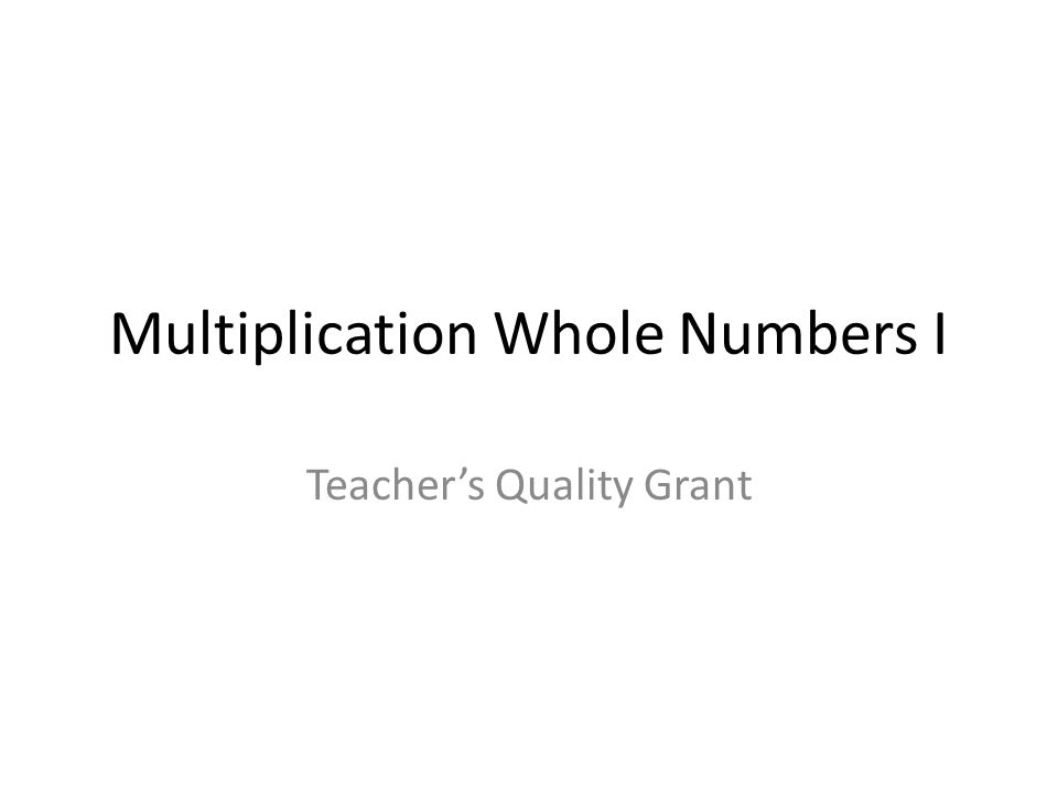 Multiplication Whole Numbers I Teacher's Quality Grant