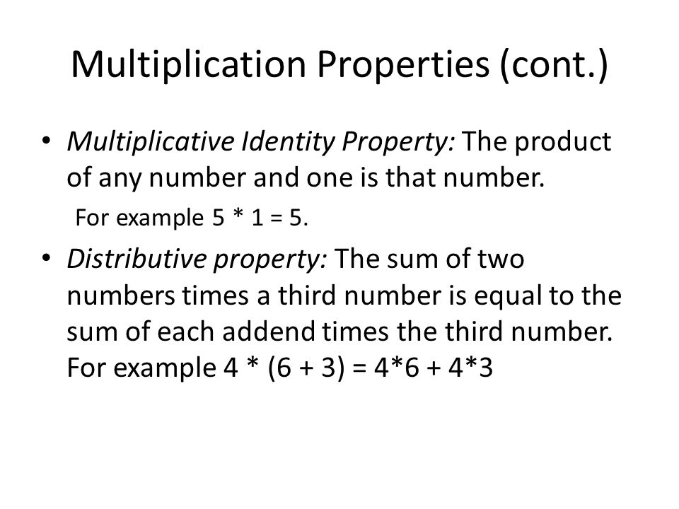 Multiplication Properties (cont.) Multiplicative Identity Property: The product of any number and one is that number.