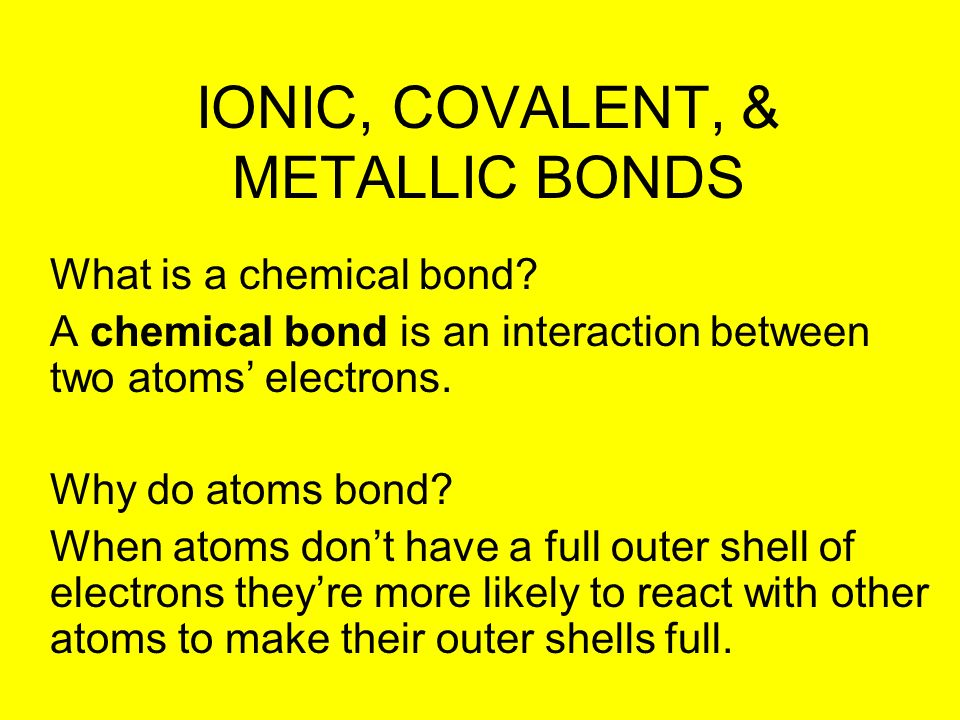 IONIC COVALENT METALLIC BONDS What Is A Chemical Bond