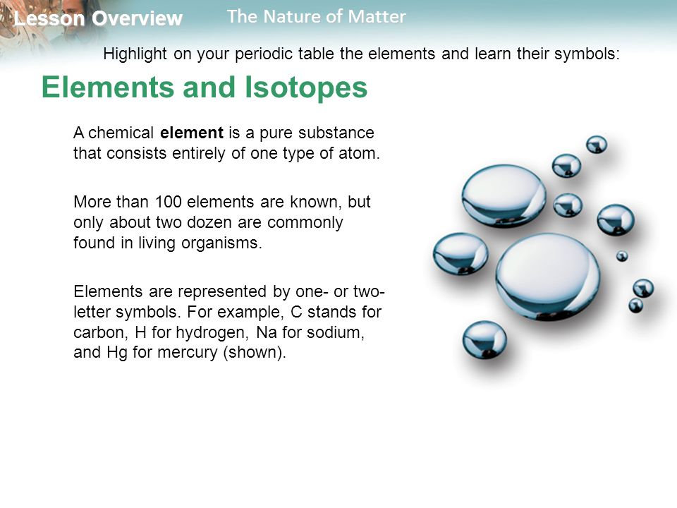 Lesson Overview Lesson Overview The Nature of Matter Elements and Isotopes A chemical element is a pure substance that consists entirely of one type of atom.