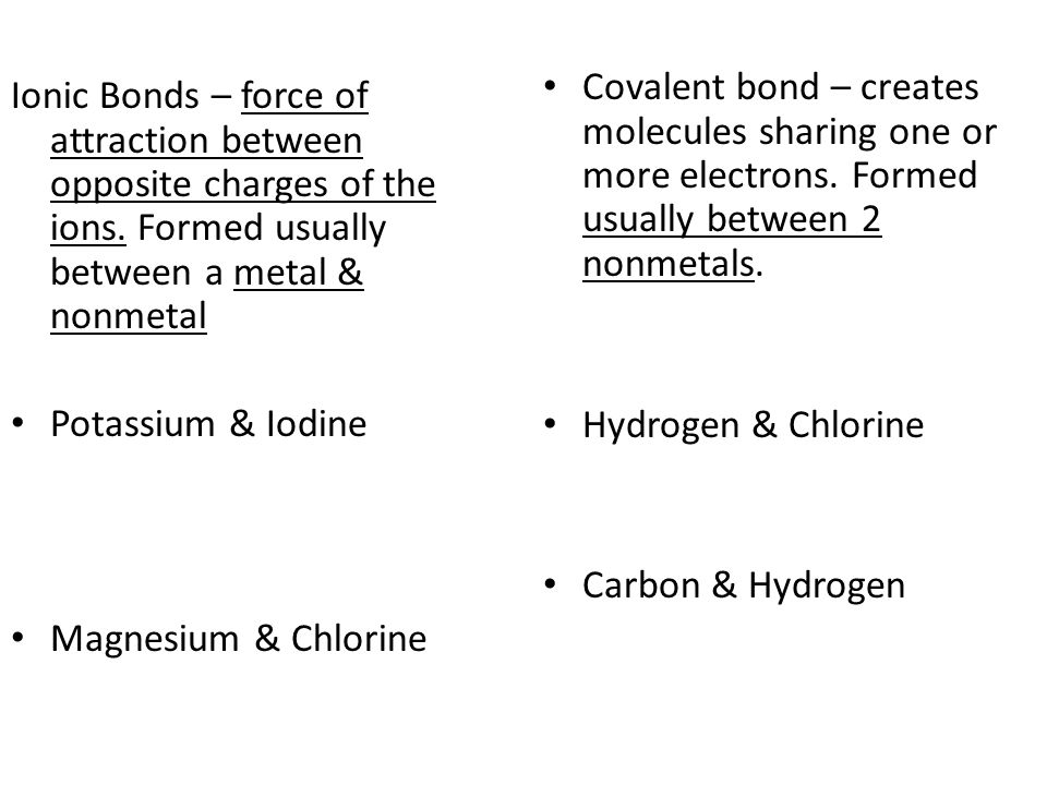 Ionic Bonds – force of attraction between opposite charges of the ions.
