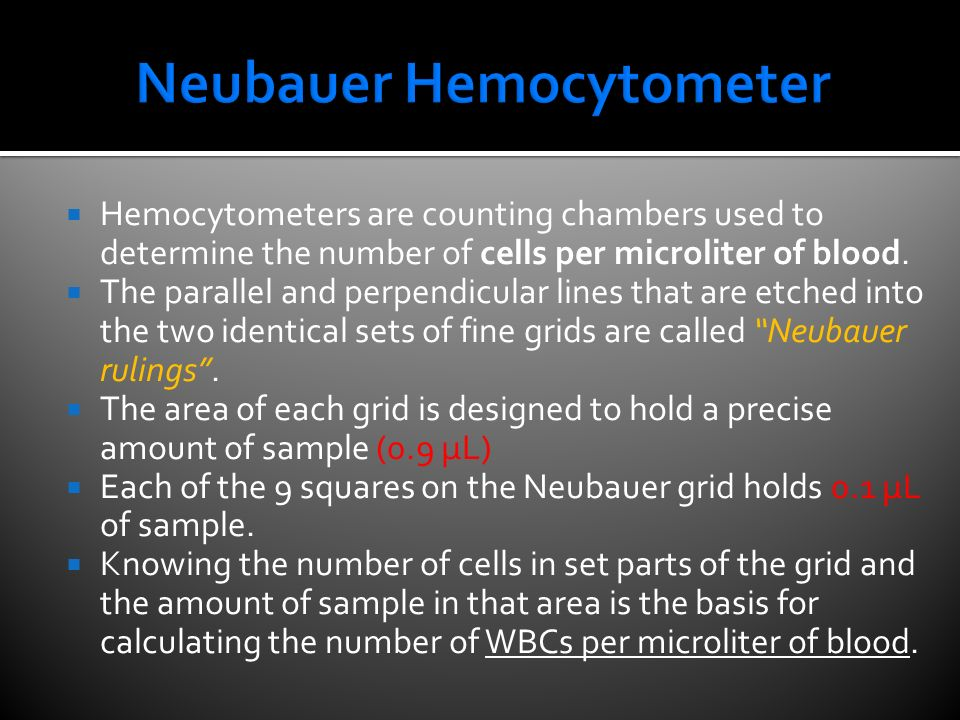  Hemocytometers are counting chambers used to determine the number of cells per microliter of blood.