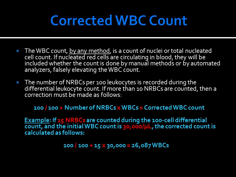  The WBC count, by any method, is a count of nuclei or total nucleated cell count.