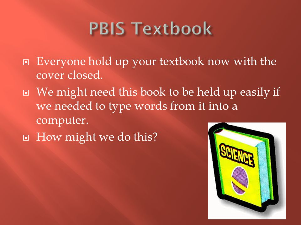  Everyone hold up your textbook now with the cover closed.