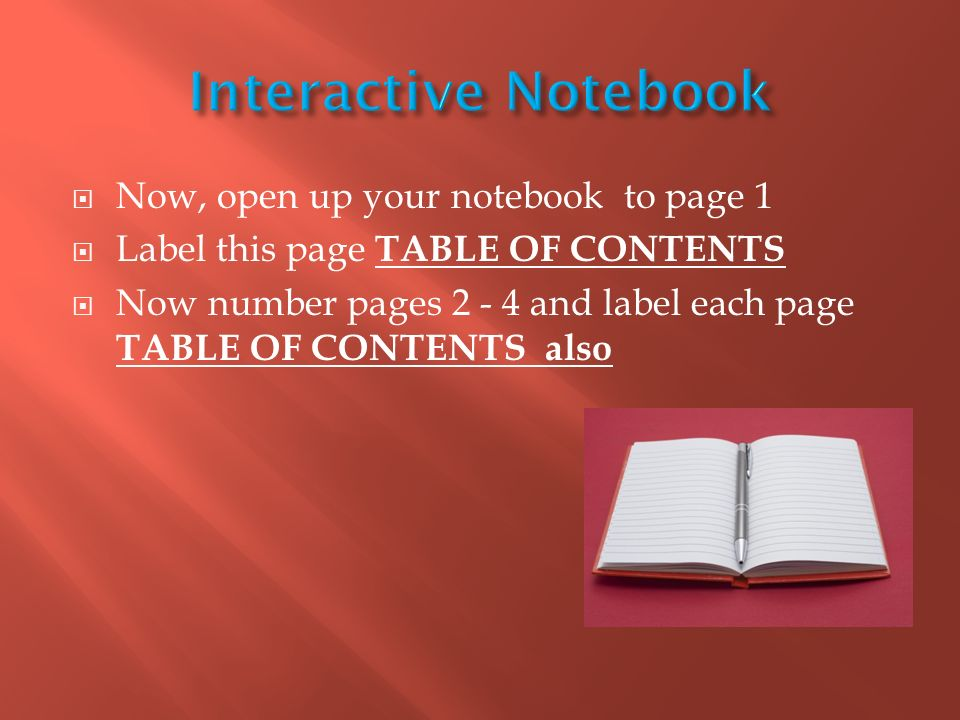  Now, open up your notebook to page 1  Label this page TABLE OF CONTENTS  Now number pages and label each page TABLE OF CONTENTS also