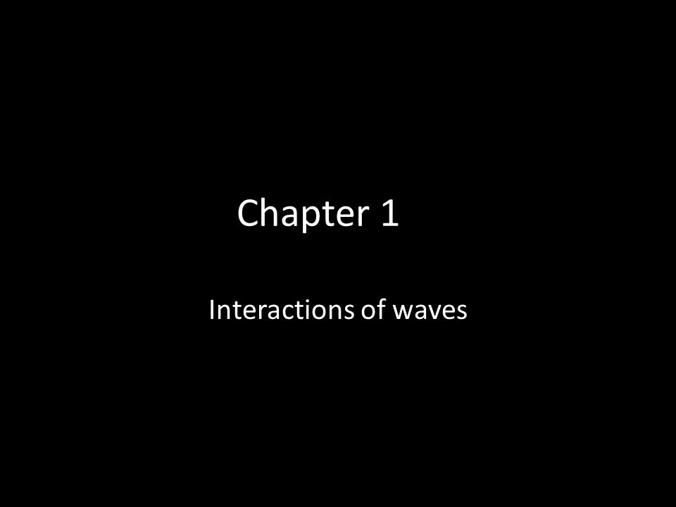 Chapter 1 Interactions of waves