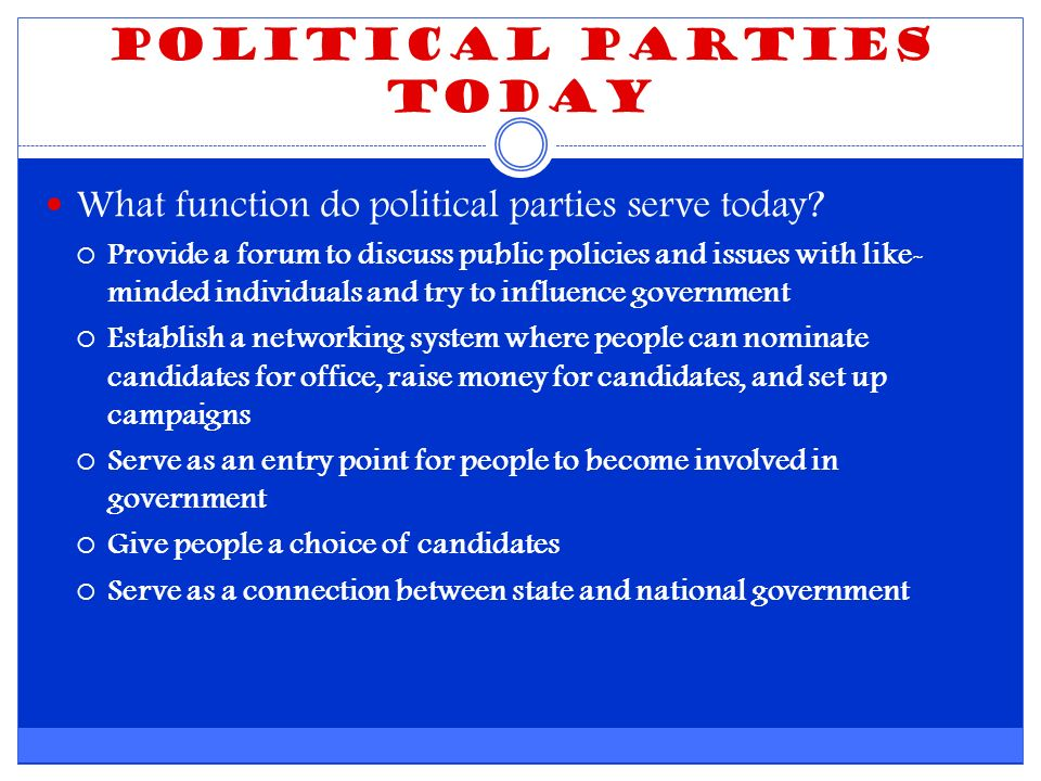 Political Parties Today What function do political parties serve today.
