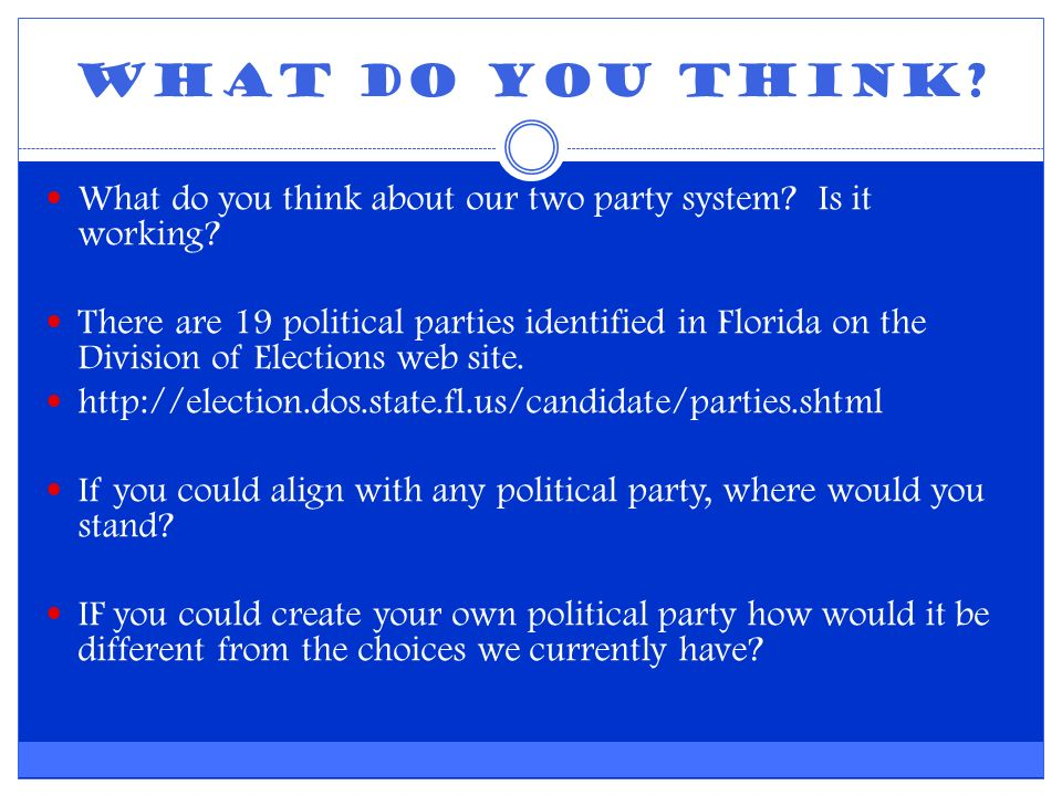 What do you think. What do you think about our two party system.