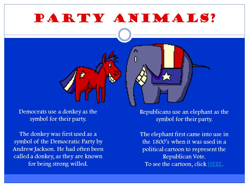 Party Animals. Democrats use a donkey as the symbol for their party.