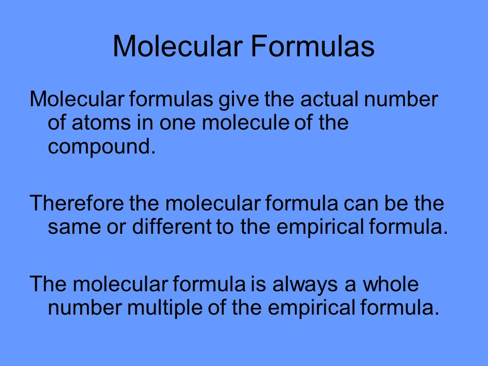 Molecular Formulas Molecular formulas give the actual number of atoms in one molecule of the compound.