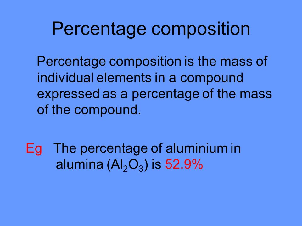 Percentage composition Percentage composition is the mass of individual elements in a compound expressed as a percentage of the mass of the compound.