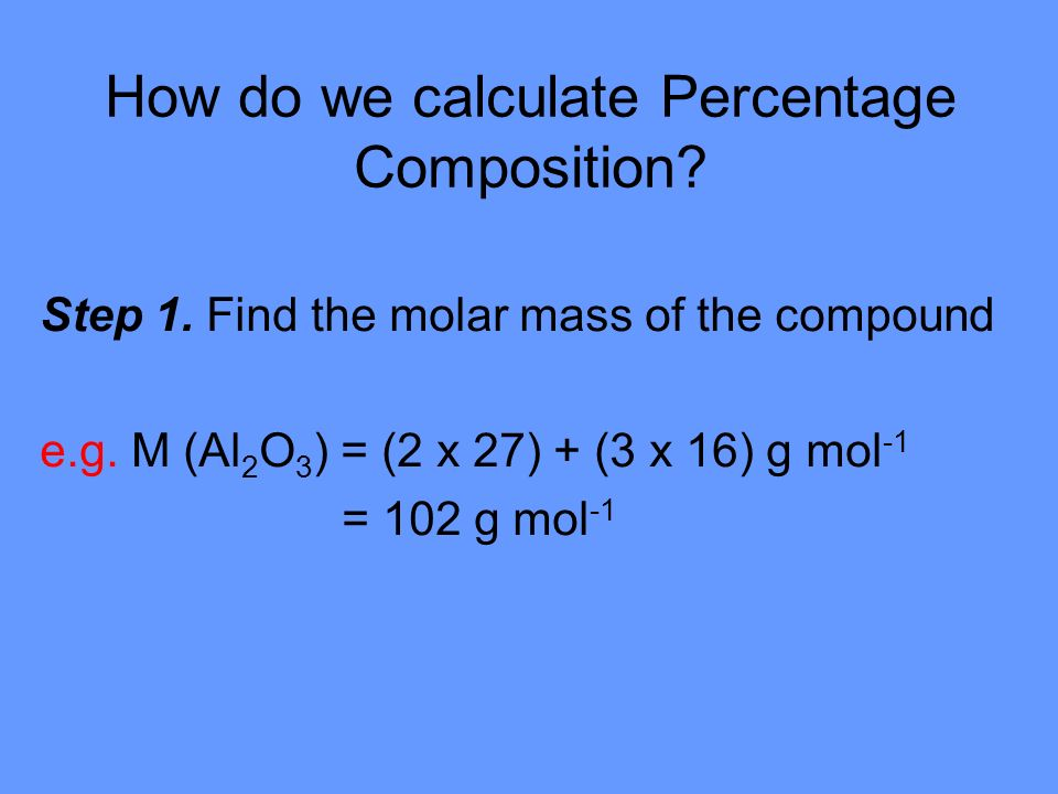 How do we calculate Percentage Composition. Step 1.