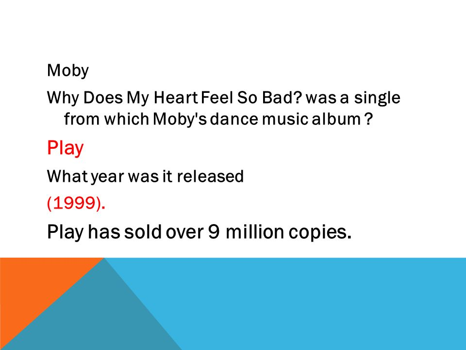 WHY DOES MY HEART FEEL SO BAD? MOBY – FROM THE ALBUM 'PLAY