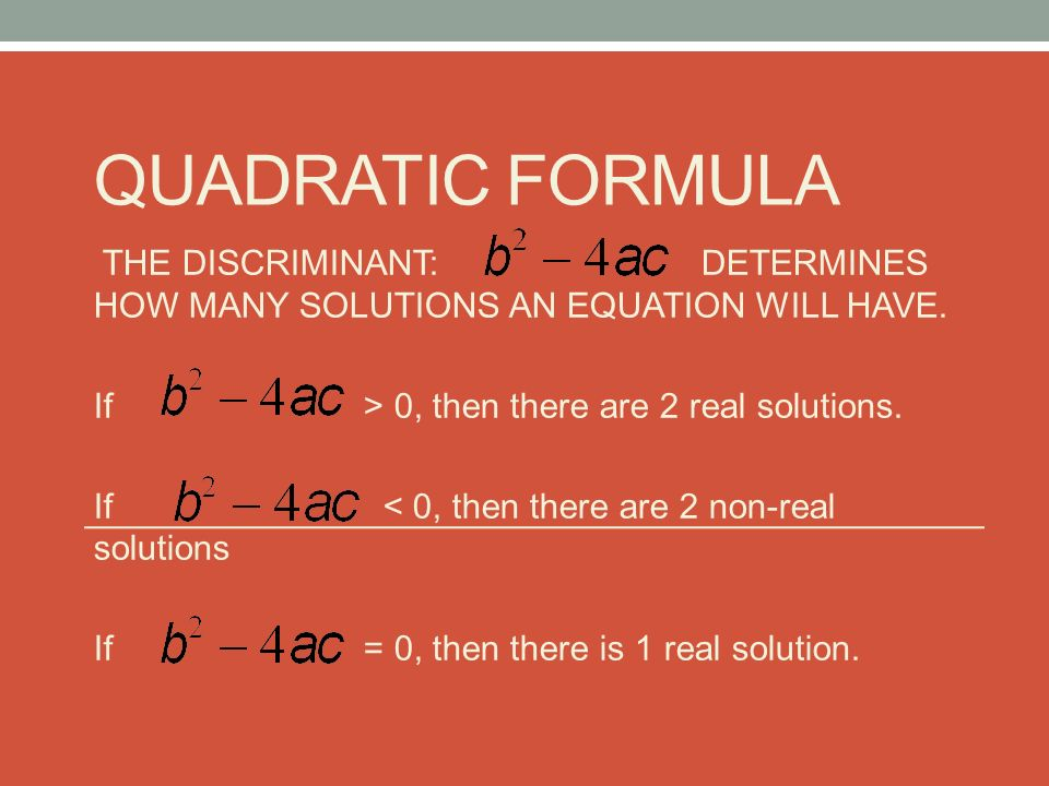 THE DISCRIMINANT: DETERMINES HOW MANY SOLUTIONS AN EQUATION WILL HAVE.