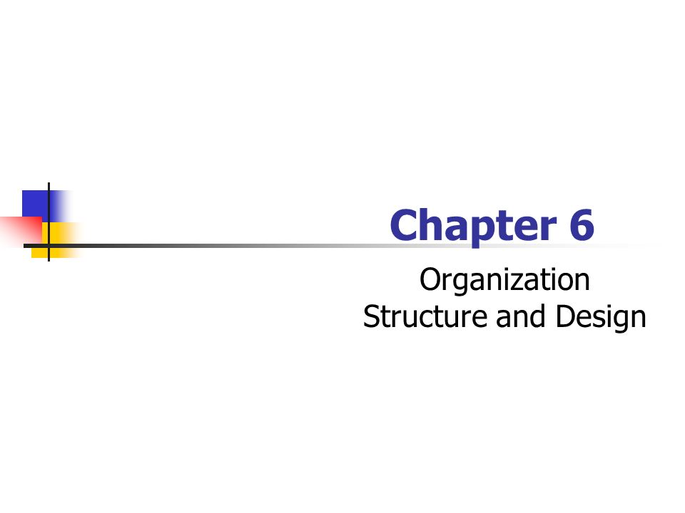 Organization Structure And Design Chapter 6 Learning Objectives After Studying This Chapter You Should Be Able To 1 Identify The Basic Elements Of Ppt Download