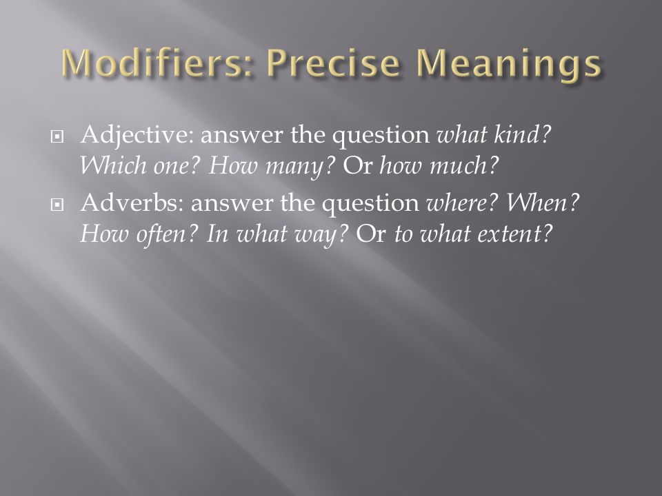  Adjective: answer the question what kind. Which one.