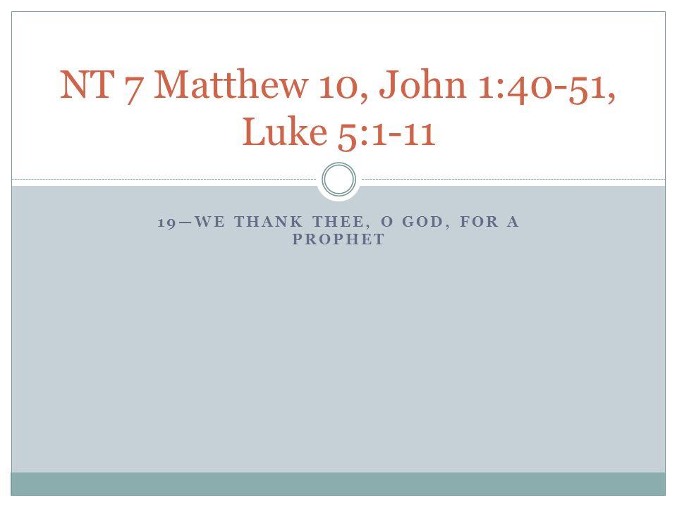 19we Thank Thee O God For A Prophet Nt 7 Matthew 10 John 140 51