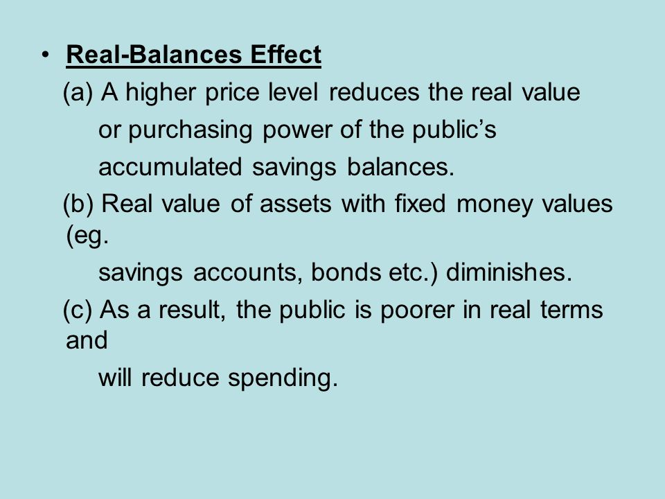 Real-Balances Effect (a) A higher price level reduces the real value or purchasing power of the public's accumulated savings balances.