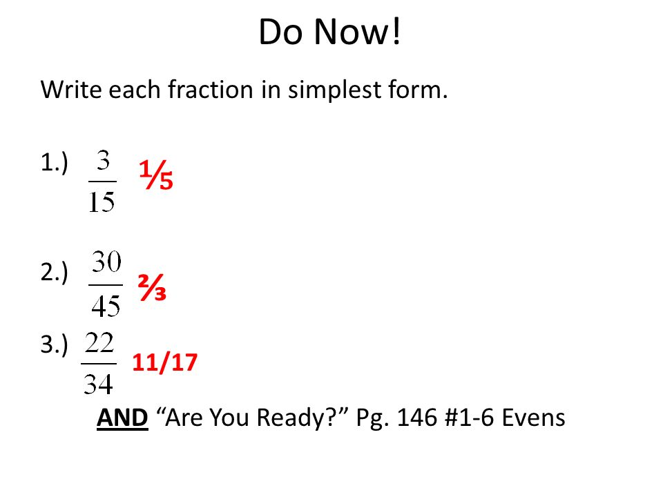 simplest form 6/15  Do Now! Write each fraction in simplest form. 6.) 6.) 6 ...