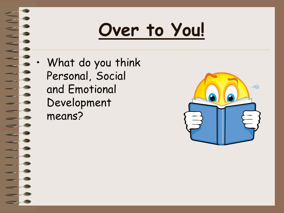 Over to You! What do you think Personal, Social and Emotional Development means