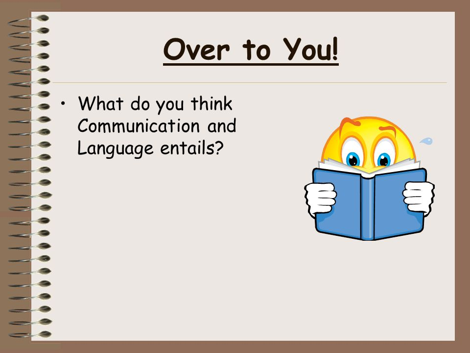 Over to You! What do you think Communication and Language entails