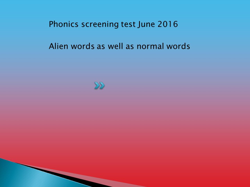 Phonics screening test June 2016 Alien words as well as normal words