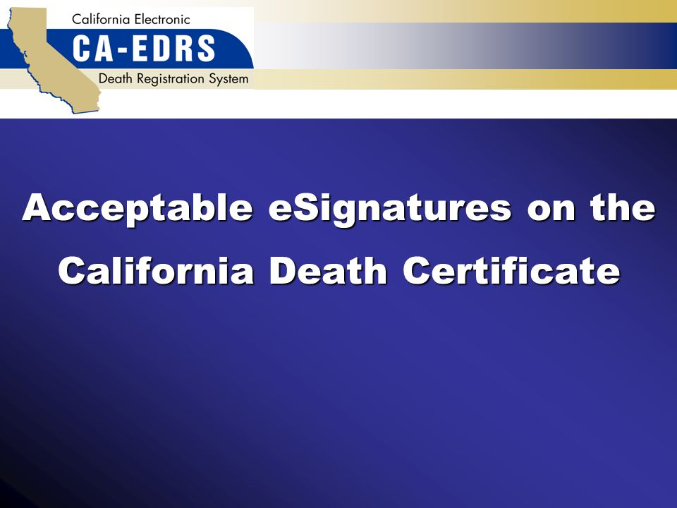 Acceptable Esignatures On The California Death Certificate Ppt