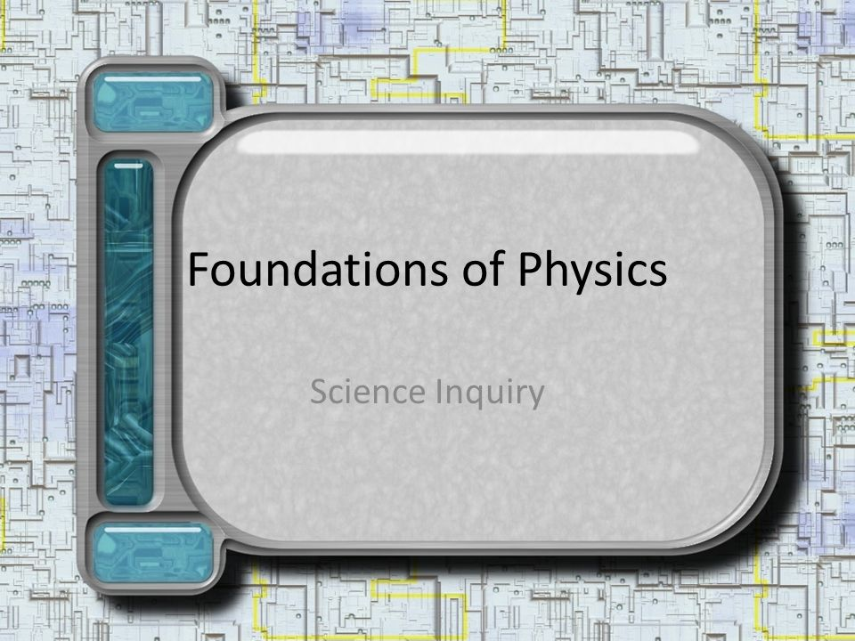 Foundations of Physics Science Inquiry