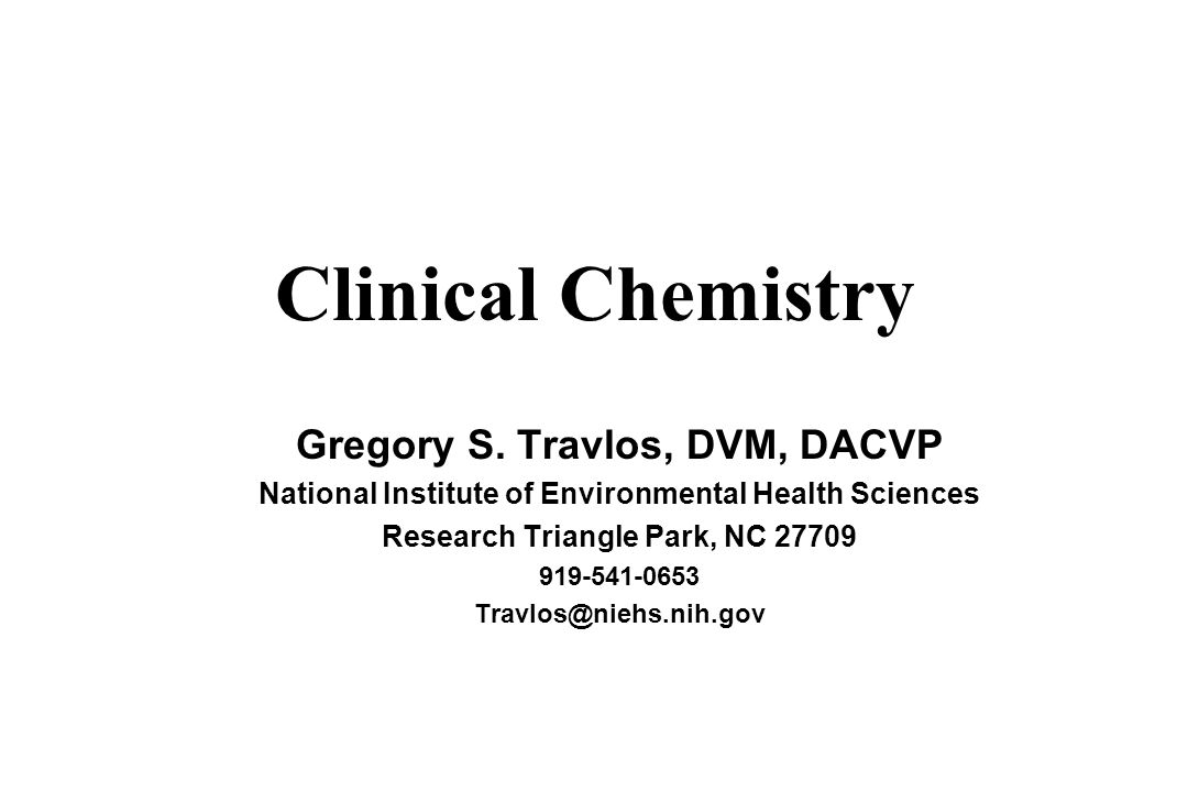 2 Clinical Chemistry Gregory S Travlos DVM DACVP National Institute Of Environmental Health Sciences