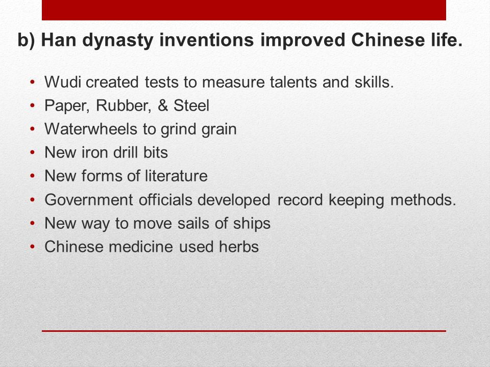 b) Han dynasty inventions improved Chinese life. Wudi created tests to measure talents and skills.
