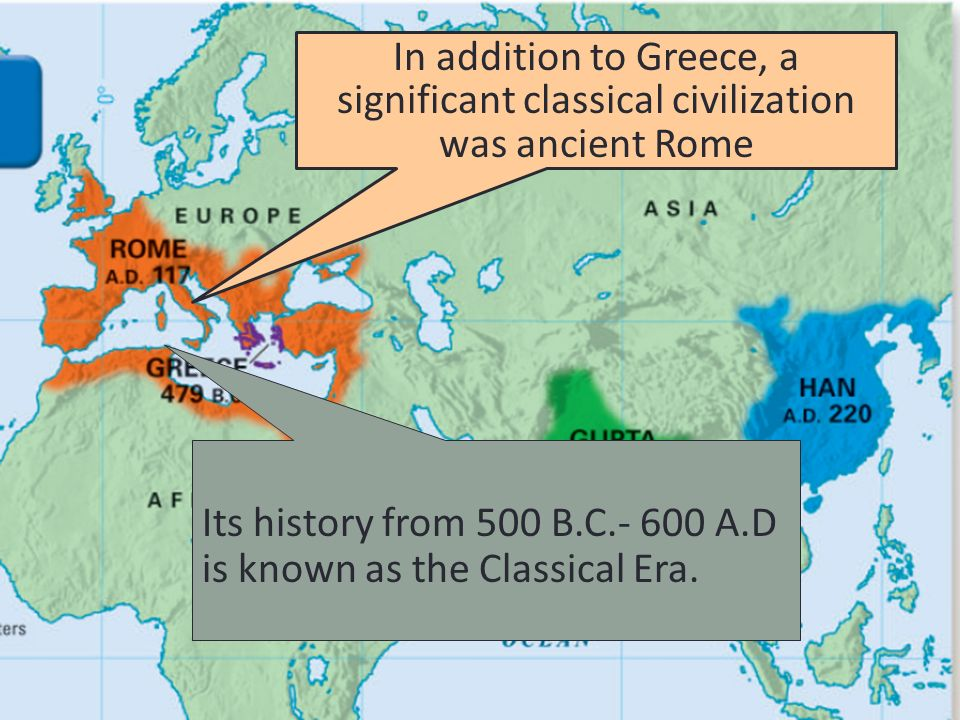 In addition to Greece, a significant classical civilization was ancient Rome Its history from 500 B.C A.D is known as the Classical Era.