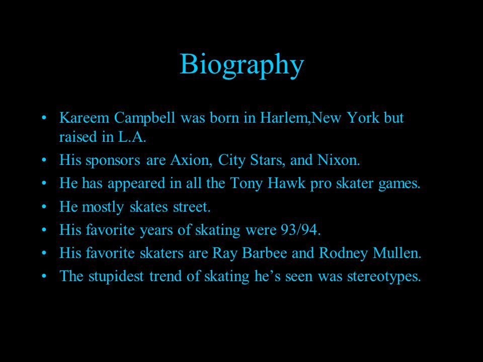 Biography Kareem Campbell was born in Harlem,New York but raised in L.A.