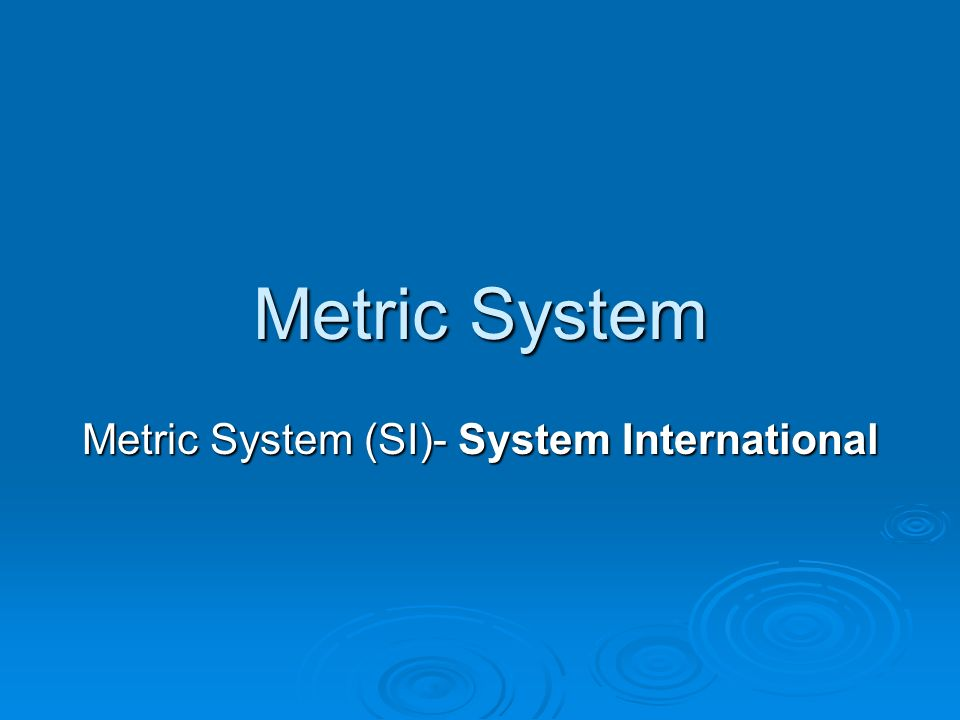 Metric System Metric System (SI)- System International
