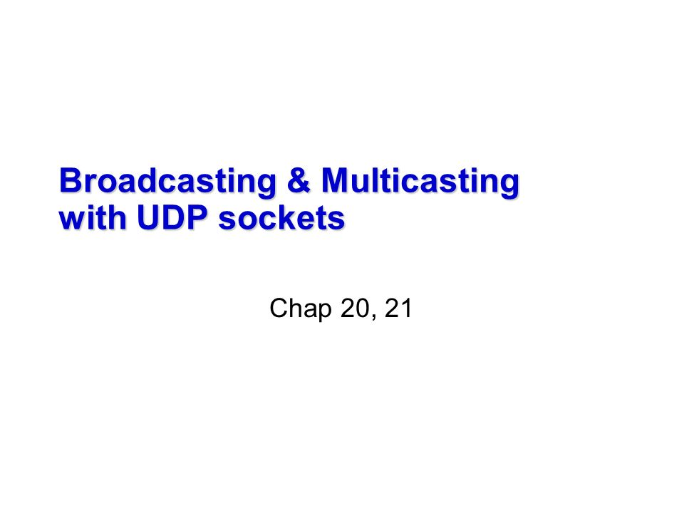 Broadcasting & Multicasting with UDP sockets Chap 20, ppt