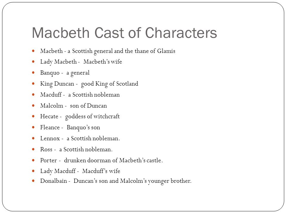 on a sheet of paper respond to the following question in at least a   macbeth cast of characters macbeth  a scottish general and the thane of  glamis lady macbeth  macbeths wife banquo  a general king duncan  good  king