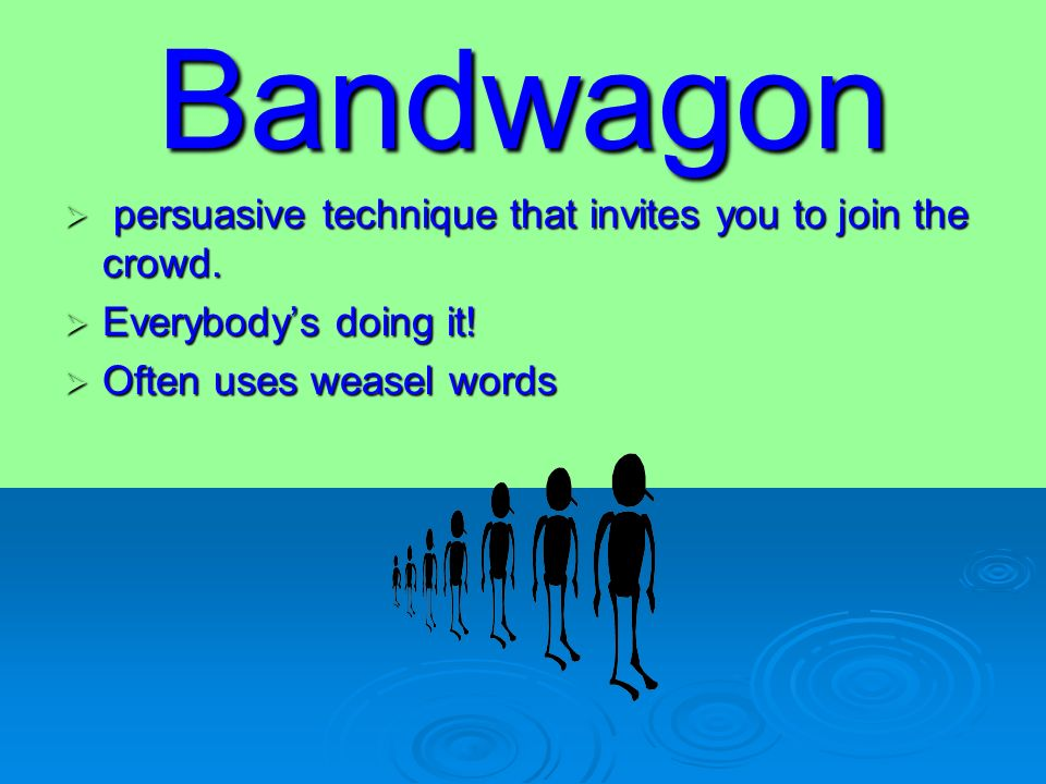 Bandwagon  persuasive technique that invites you to join the crowd.