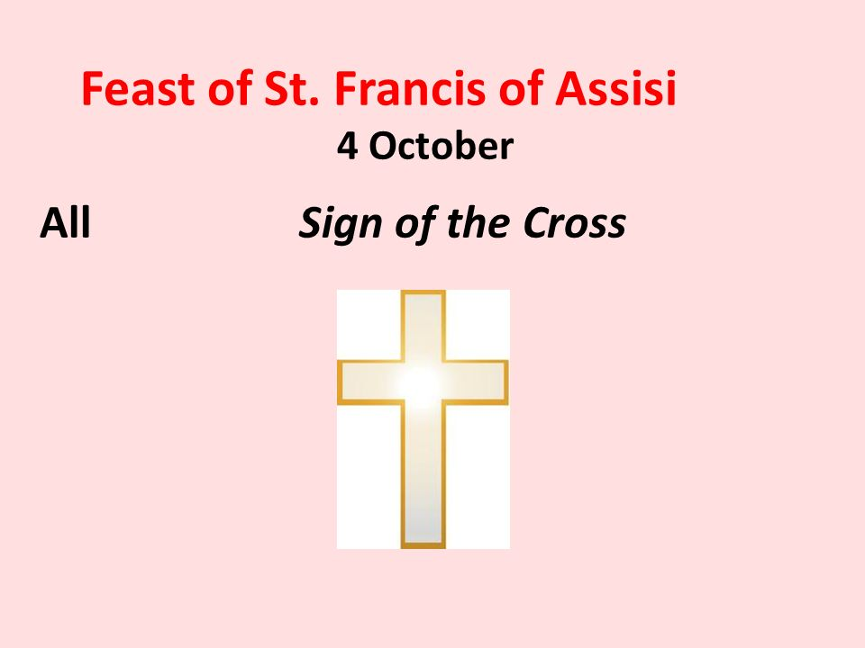 Feast of St. Francis of Assisi 4 October AllSign of the Cross