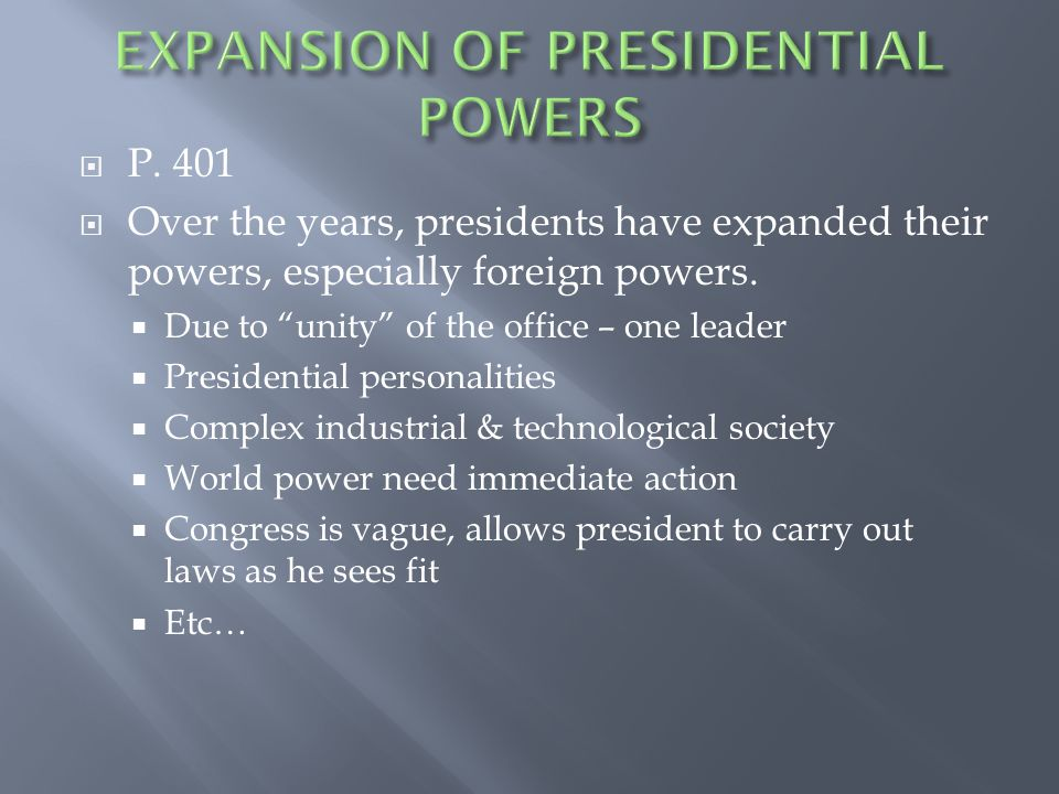  P. 401  Over the years, presidents have expanded their powers, especially foreign powers.