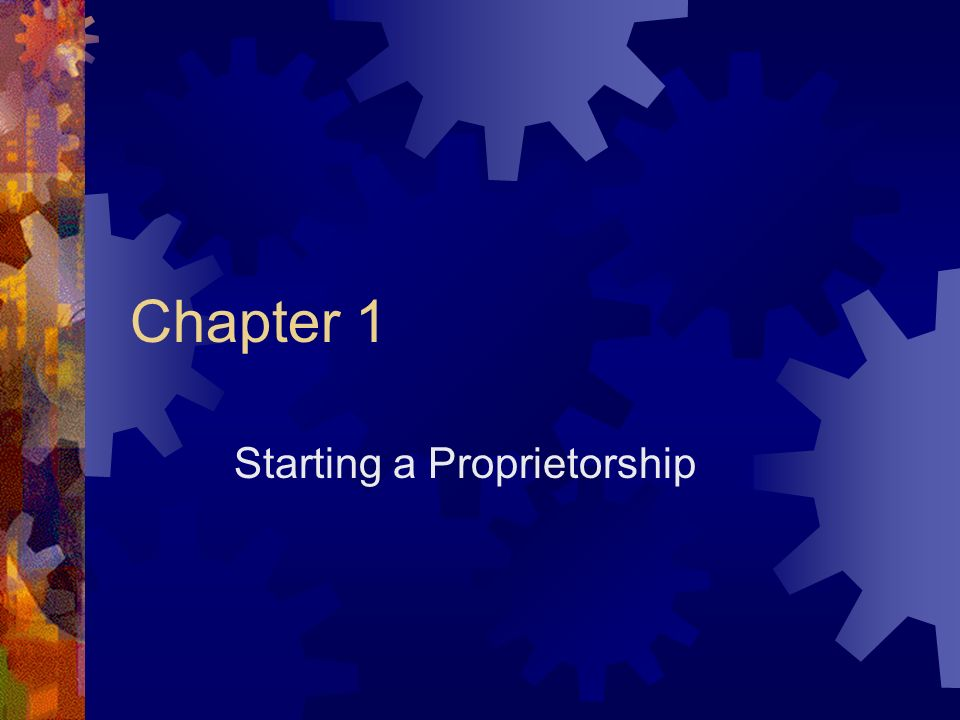 Chapter 1 Starting a Proprietorship