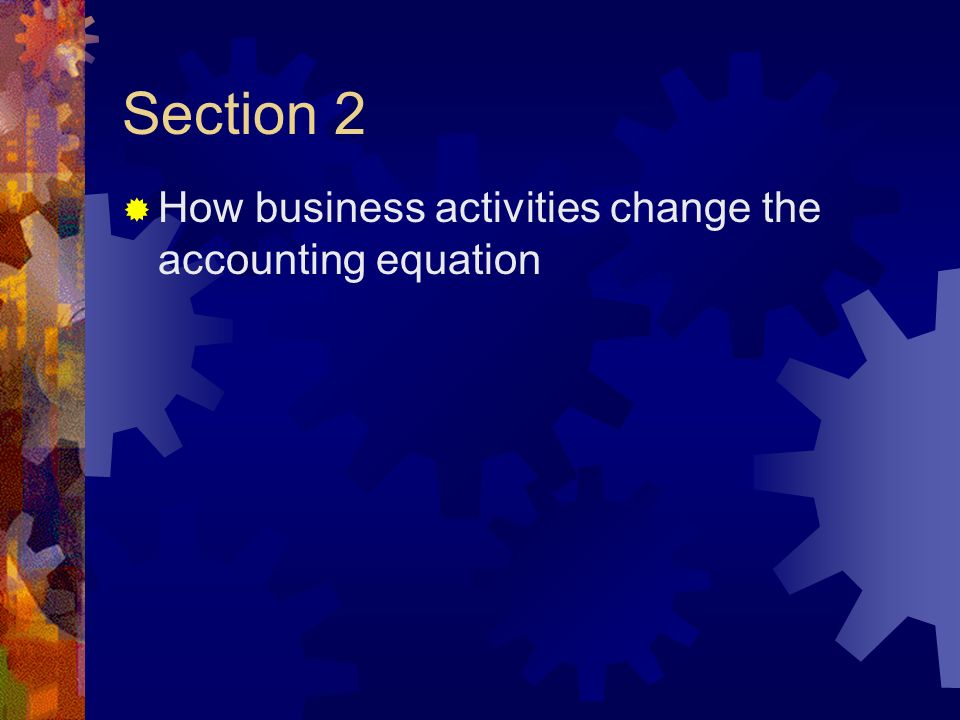 Section 2  How business activities change the accounting equation